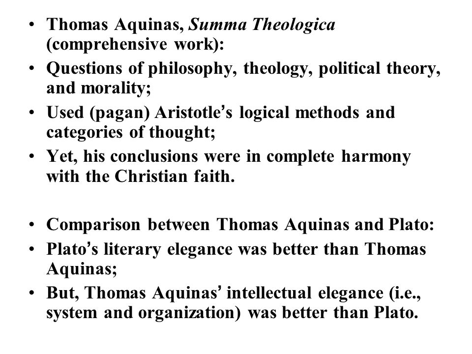 Thomas Aquinas, Summa Theologica (comprehensive work): Questions of philosophy, theology, political theory, and morality; Used (pagan) Aristotle ' s l