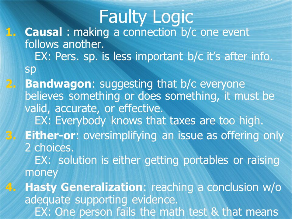 Faulty Logic 1.Causal : making a connection b/c one event follows another.