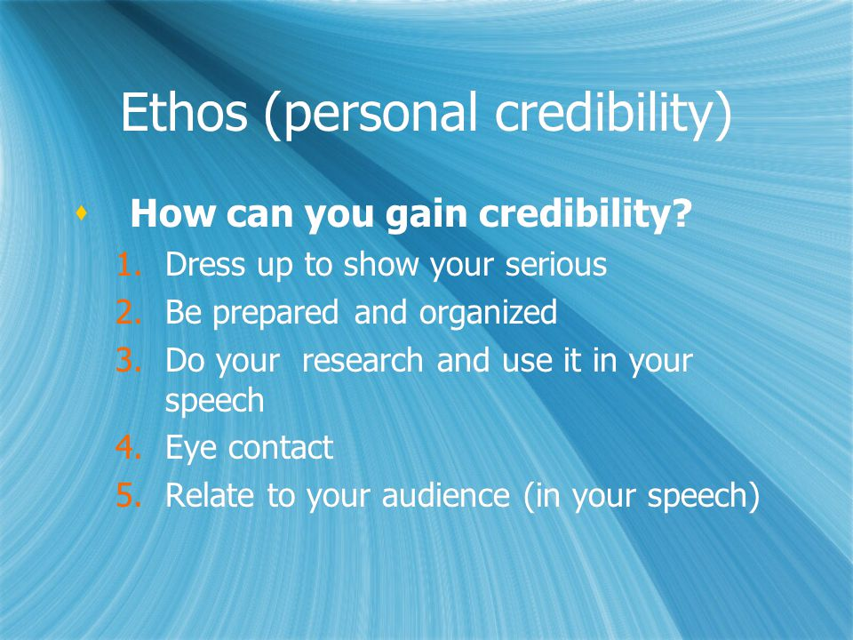 Ethos (personal credibility)  How can you gain credibility.