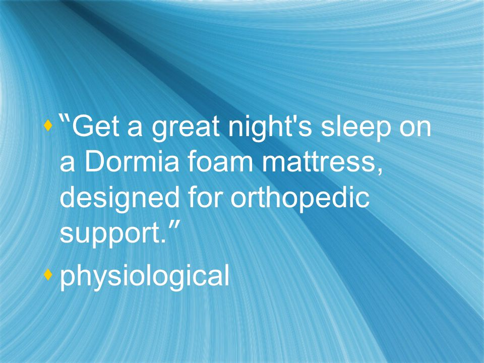  Get a great night s sleep on a Dormia foam mattress, designed for orthopedic support.