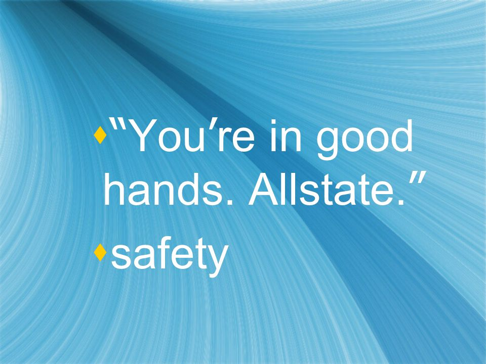  You ' re in good hands. Allstate.  safety  You ' re in good hands. Allstate.  safety