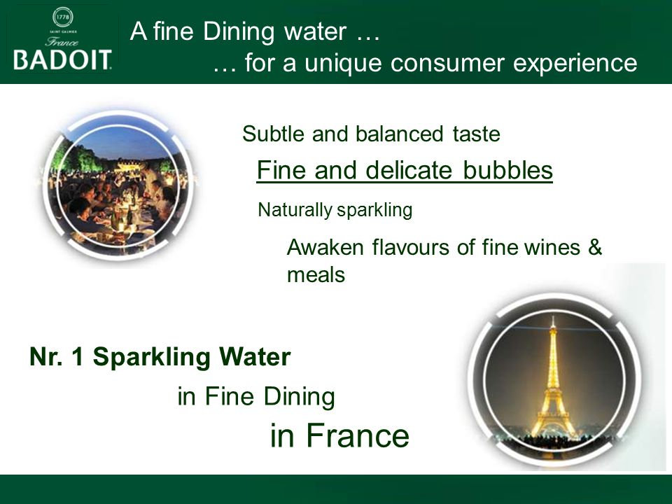 A fine Dining water … … for a unique consumer experience Awaken flavours of fine wines & meals Fine and delicate bubbles Subtle and balanced taste Naturally sparkling Nr.