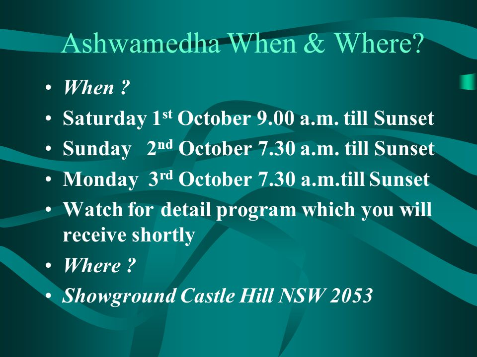 Ashwamedha When & Where. When . Saturday 1 st October 9.00 a.m.
