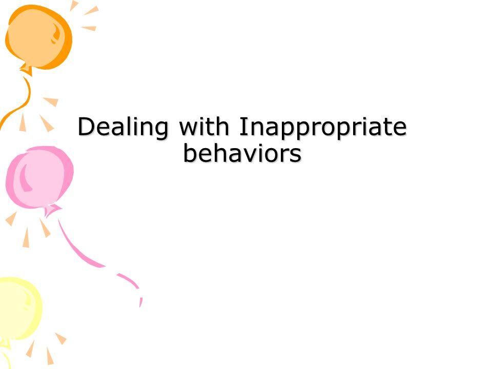 Dealing with Inappropriate behaviors