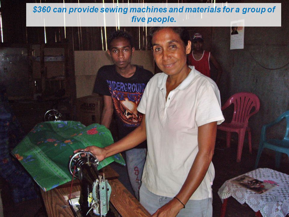 $360 can provide sewing machines and materials for a group of five people.