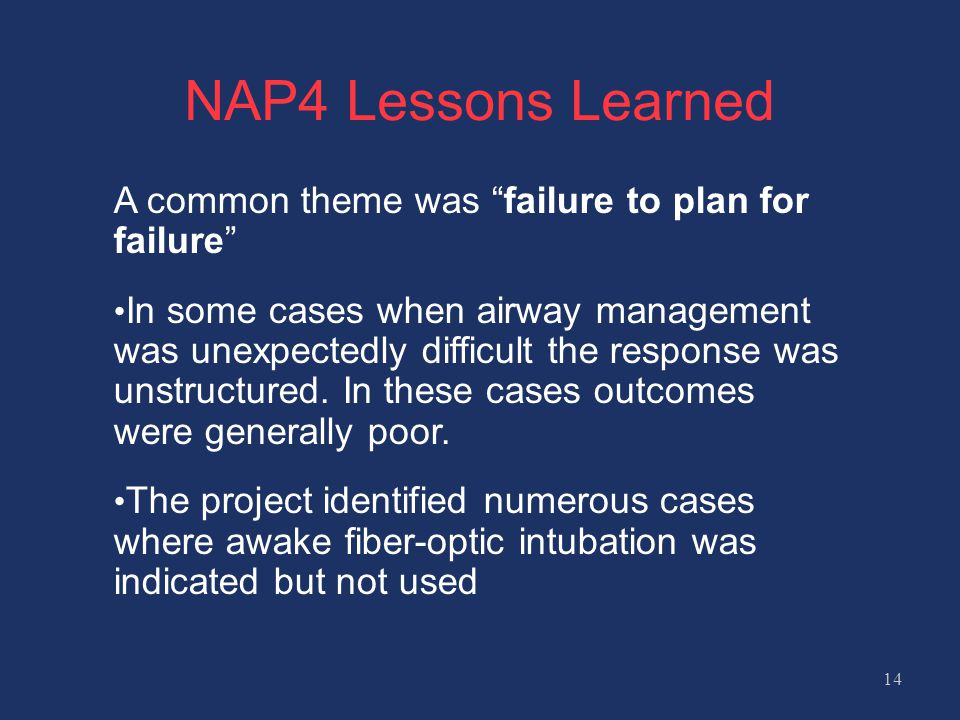 NAP4 Lessons Learned A common theme was failure to plan for failure In some cases when airway management was unexpectedly difficult the response was unstructured.