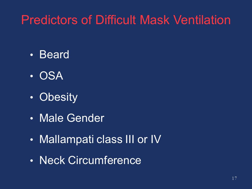Predictors of Difficult Mask Ventilation Beard OSA Obesity Male Gender Mallampati class III or IV Neck Circumference 17