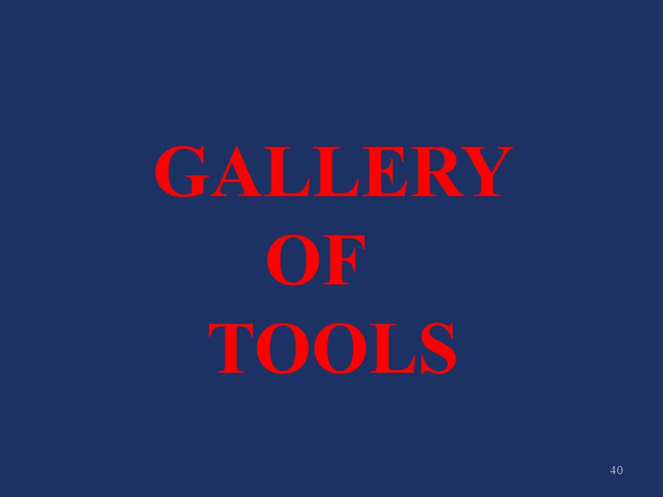 40 GALLERY OF TOOLS