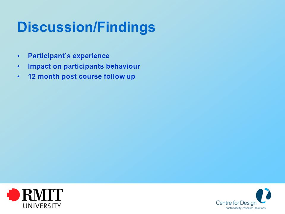 Discussion/Findings Participant's experience Impact on participants behaviour 12 month post course follow up