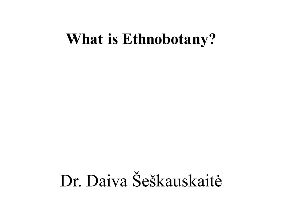 Ethnobotany Ethnobotany is the study of the relationship between (uses of) plants and people / cultures: From ethno - study of people and botany - study of plants.