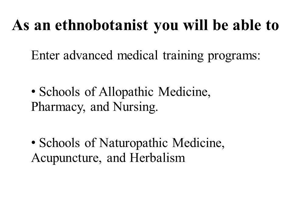 Enter advanced medical training programs: Schools of Allopathic Medicine, Pharmacy, and Nursing. Schools of Naturopathic Medicine, Acupuncture, and He