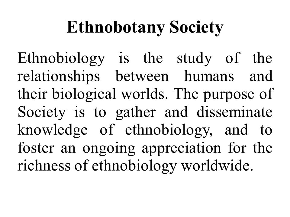 Ethnobotany The focus of ethnobotany is on how plants have been or are used, managed and perceived in human societies.