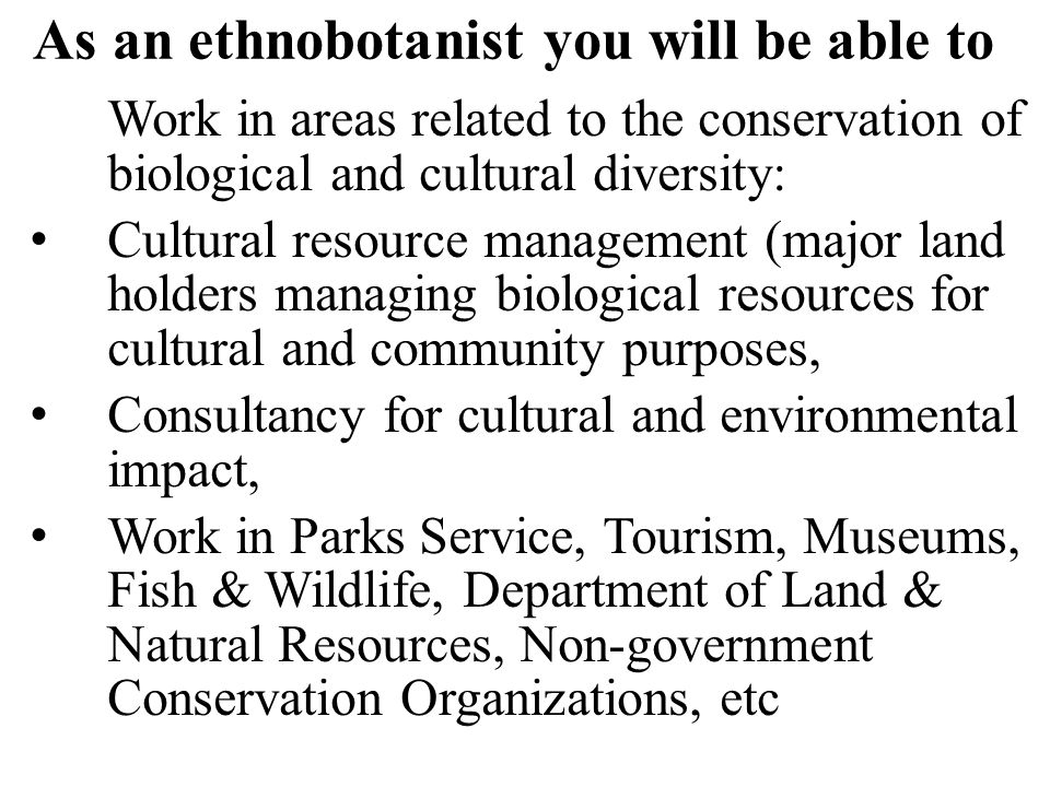 Ethnobotany is multidisciplinary This multidisciplinary approach gives ethnobotanists more insight into the management of tropical forest reserves in a period of tremendous environmental stress.