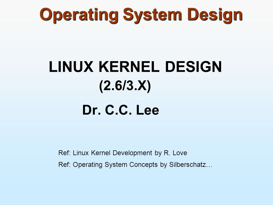 Operating System Design LINUX KERNEL DESIGN (2.6/3.X) Dr.
