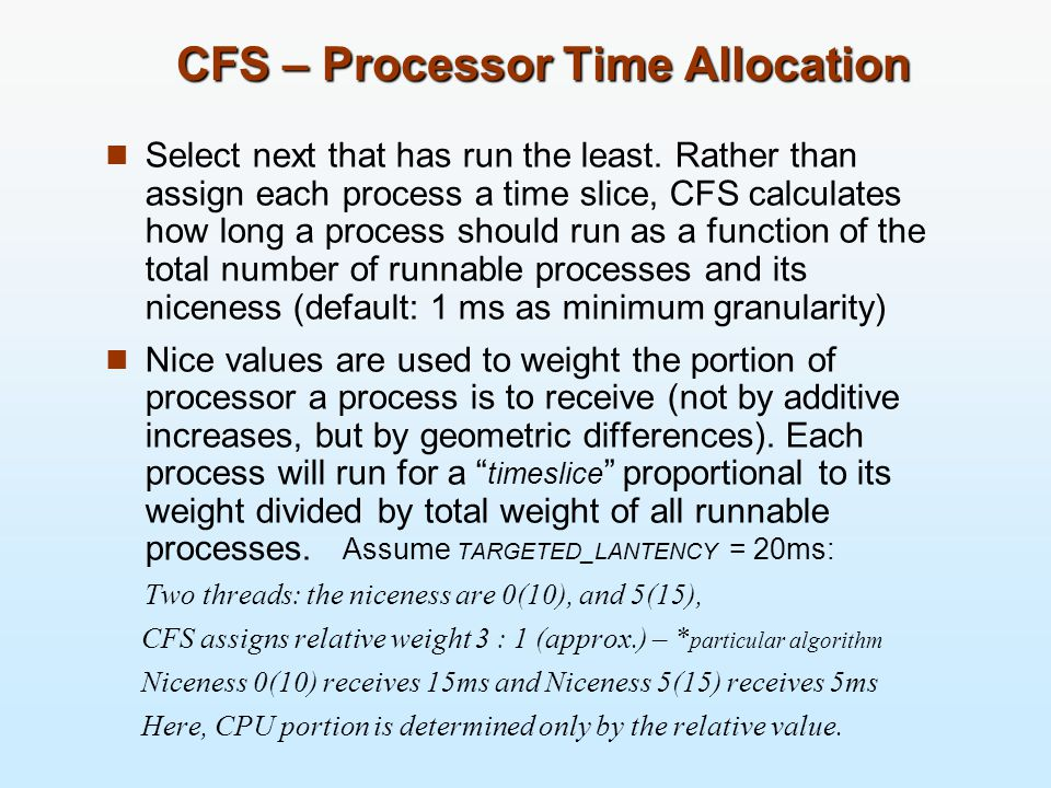 CFS – Processor Time Allocation n Select next that has run the least.