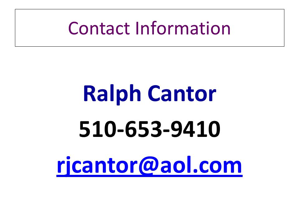 Ralph Cantor 510-653-9410 rjcantor@aol.com Contact Information