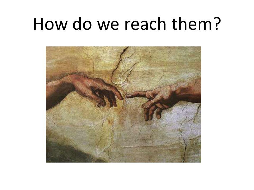 How do we reach them?