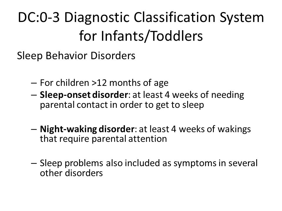 DC:0-3 Diagnostic Classification System for Infants/Toddlers Sleep Behavior Disorders – For children >12 months of age – Sleep-onset disorder: at leas