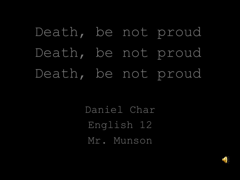 Death, be not proud Daniel Char English 12 Mr. Munson Death, be not proud