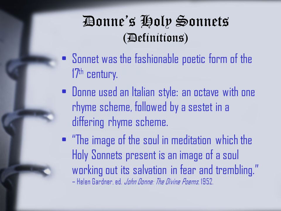 Donne's Holy Sonnets (Definitions) Sonnet was the fashionable poetic form of the 17 th century.