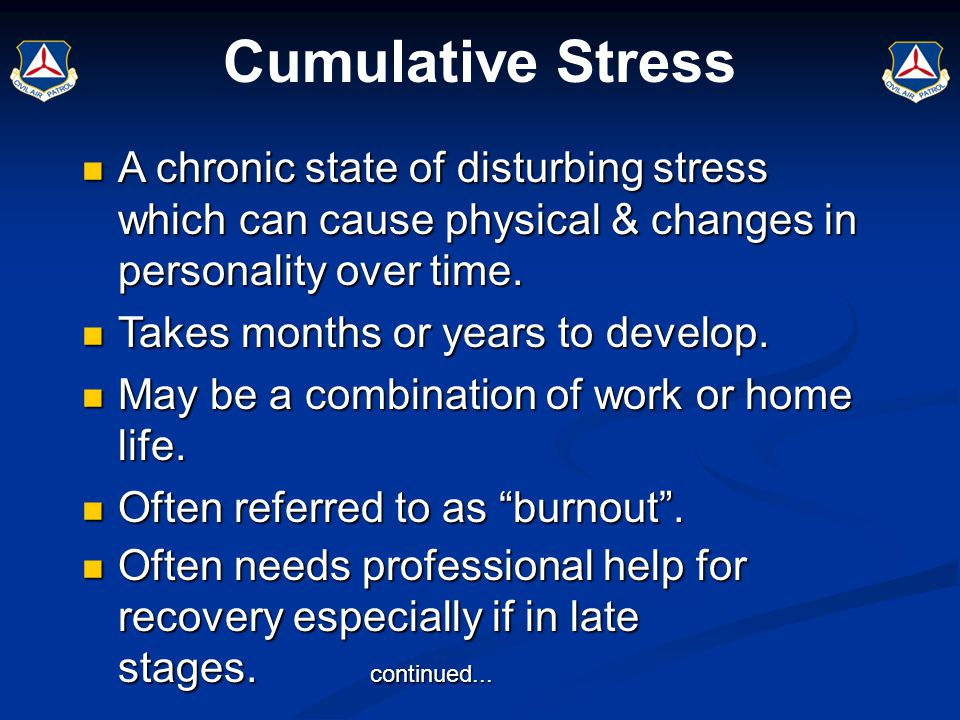 Cumulative Stress A chronic state of disturbing stress which can cause physical & changes in personality over time. A chronic state of disturbing stre