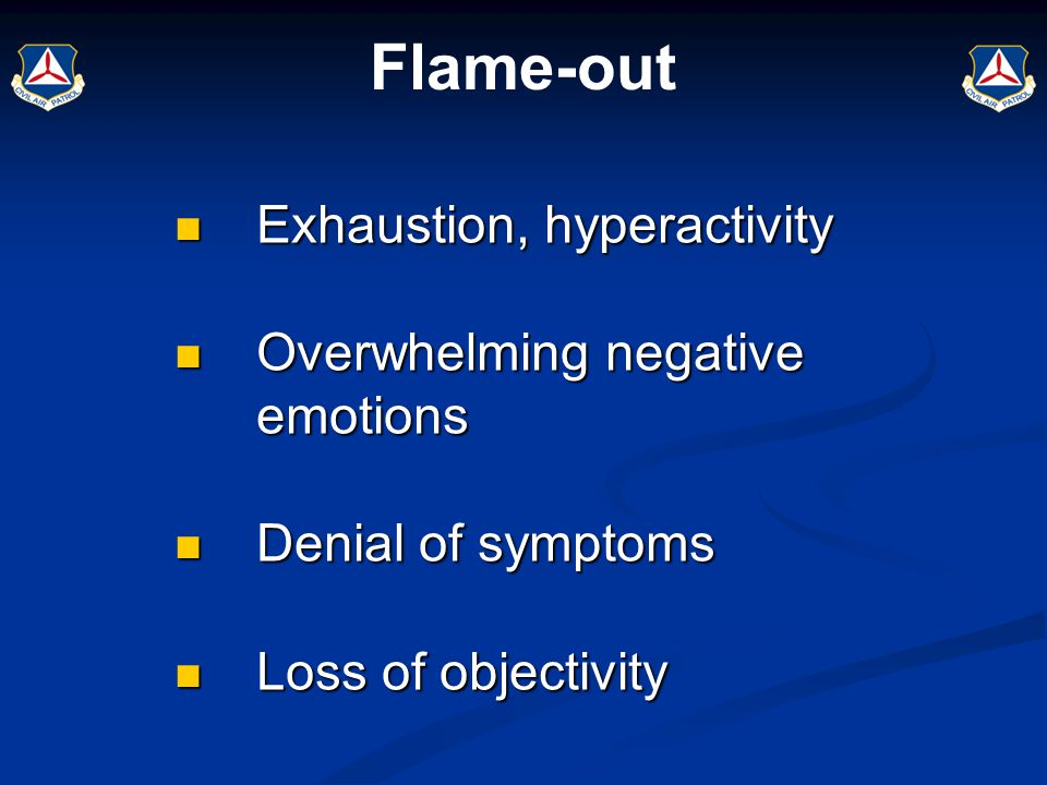 Flame-out Exhaustion, hyperactivity Exhaustion, hyperactivity Overwhelming negative emotions Overwhelming negative emotions Denial of symptoms Denial