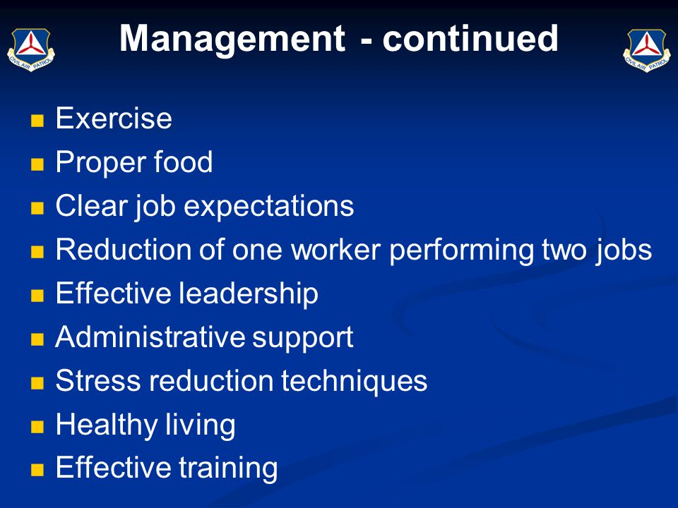 Management - continued Exercise Proper food Clear job expectations Reduction of one worker performing two jobs Effective leadership Administrative sup