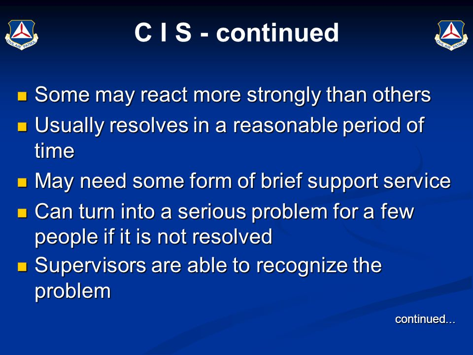 C I S - continued Some may react more strongly than others Some may react more strongly than others Usually resolves in a reasonable period of time Us