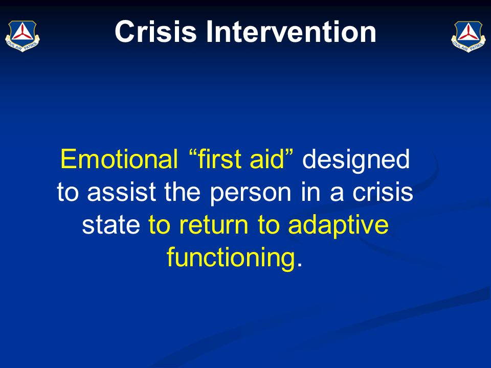"Crisis Intervention Emotional ""first aid"" designed to assist the person in a crisis state to return to adaptive functioning."
