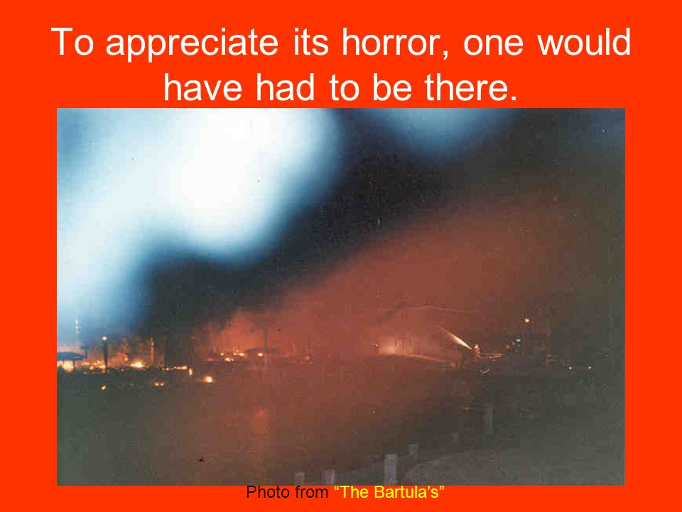 """To appreciate its horror, one would have had to be there. Photo from """"The Bartula's"""""""