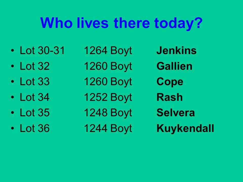 Who lives there today? Lot 30-311264 BoytJenkins Lot 321260 BoytGallien Lot 331260 BoytCope Lot 341252 BoytRash Lot 351248 BoytSelvera Lot 361244 Boyt