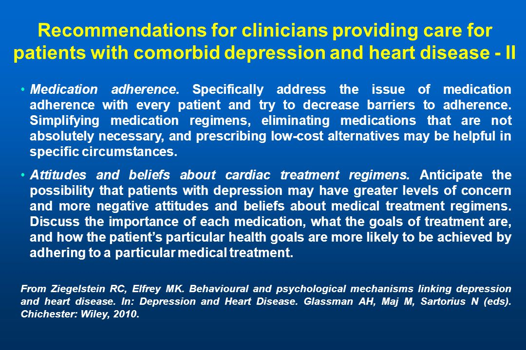 Recommendations for clinicians providing care for patients with comorbid depression and heart disease - II Medication adherence.