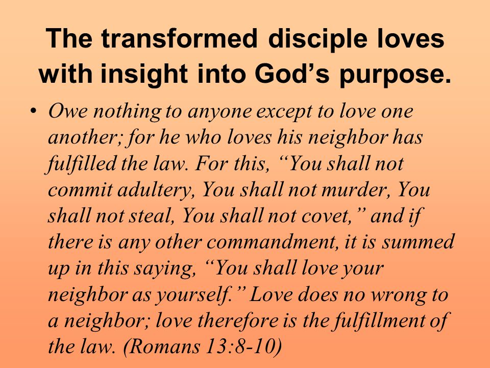 The transformed disciple loves with insight into God's purpose.