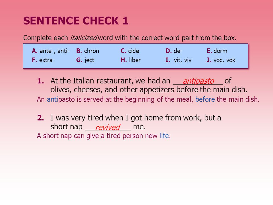 SENTENCE CHECK 1 2.I was very tired when I got home from work, but a short nap ___________ me. 1.At the Italian restaurant, we had an ____________ of