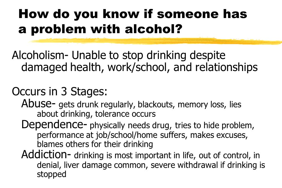 How do you know if someone has a problem with alcohol.