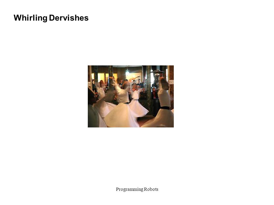 Programming Robots Whirling Dervishes