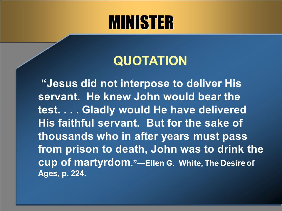 """""""Jesus did not interpose to deliver His servant. He knew John would bear the test.... Gladly would He have delivered His faithful servant. But for the"""
