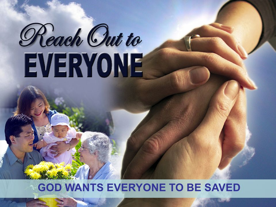 GOD WANTS EVERYONE TO BE SAVED