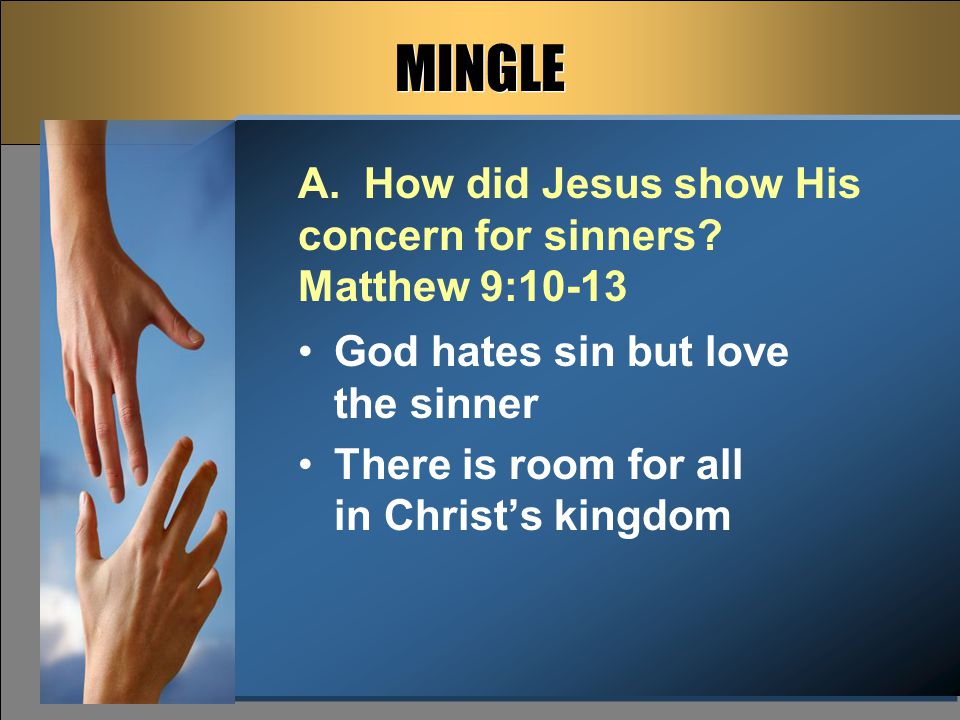 MINGLE God hates sin but love the sinner There is room for all in Christ's kingdom A.