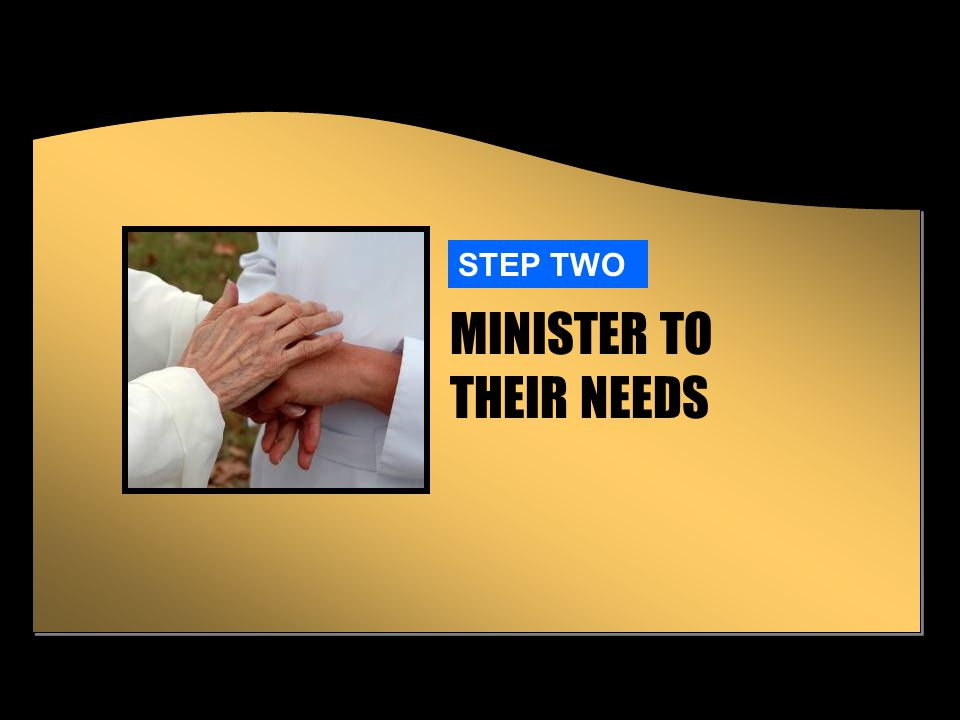 MINISTER TO THEIR NEEDS STEP TWO