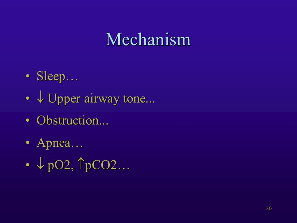 20 Mechanism Sleep…Sleep…  Upper airway tone...  Upper airway tone... Obstruction...Obstruction... Apnea…Apnea…  pO2,  pCO2…  pO2,  pCO2…