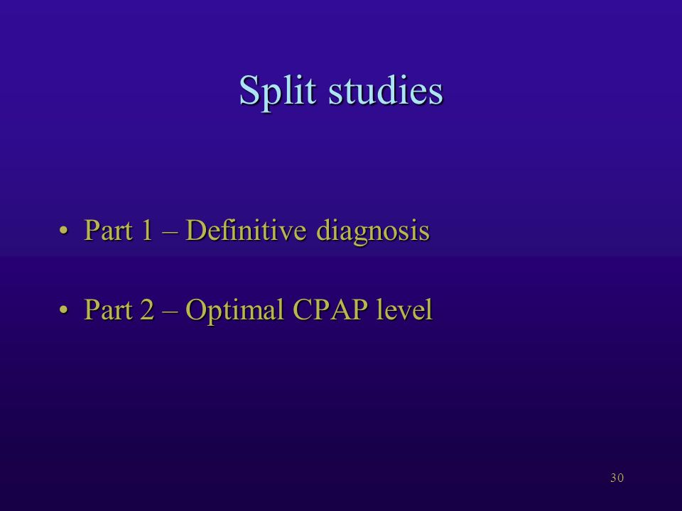 30 Split studies Part 1 – Definitive diagnosisPart 1 – Definitive diagnosis Part 2 – Optimal CPAP levelPart 2 – Optimal CPAP level