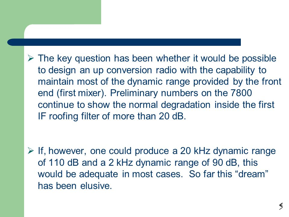 Conclusion (page 2)  The key question has been whether it would be possible to design an up conversion radio with the capability to maintain most of the dynamic range provided by the front end (first mixer).