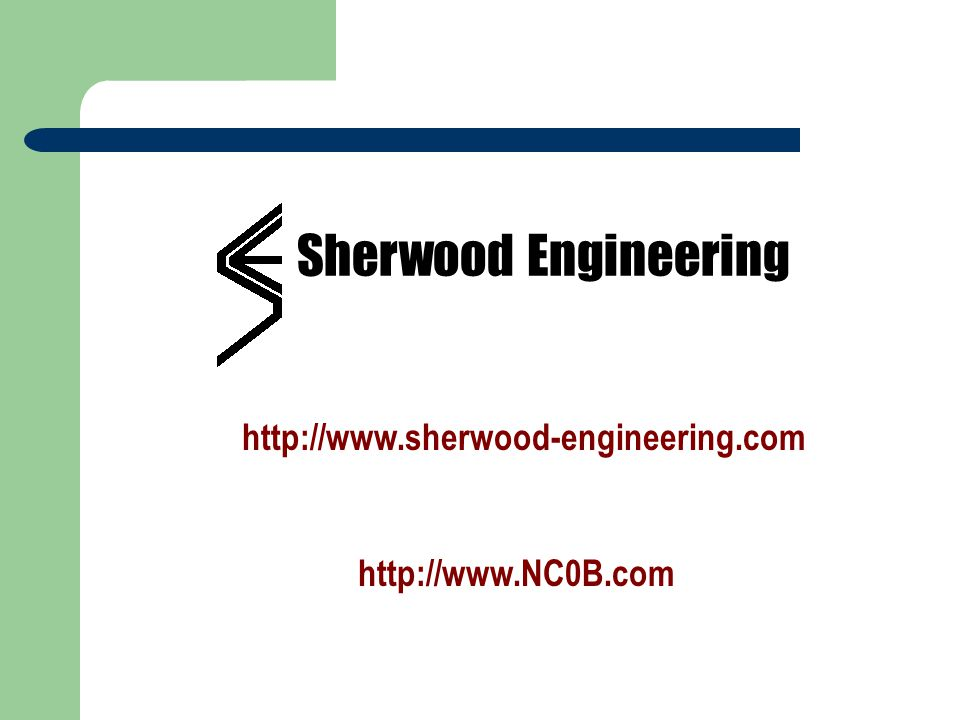 Sherwood Engineering http://www.sherwood-engineering.com http://www.NC0B.com