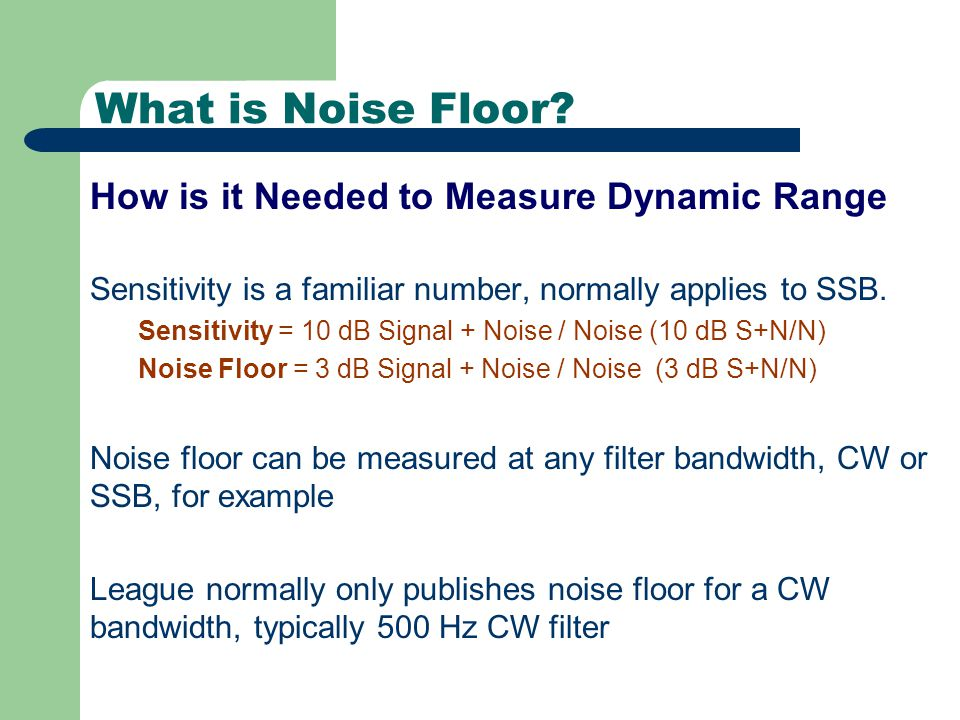 What is Noise Floor. Sensitivity is a familiar number, normally applies to SSB.