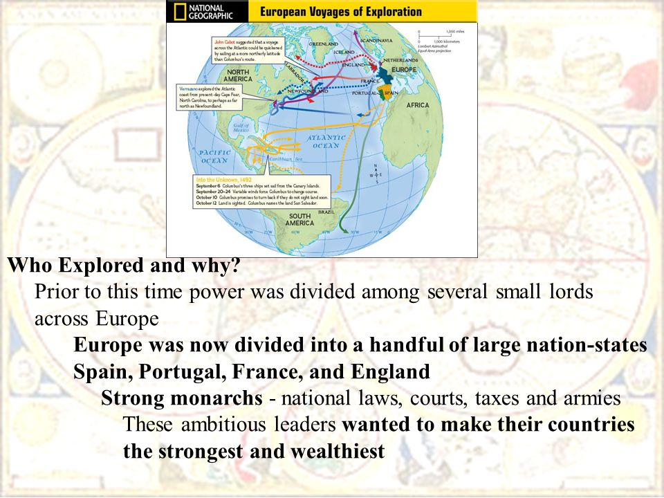 Who Explored and why? Prior to this time power was divided among several small lords across Europe Europe was now divided into a handful of large nati