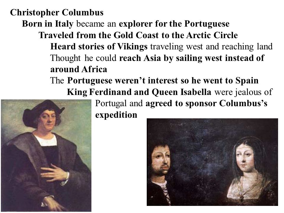 Christopher Columbus Born in Italy became an explorer for the Portuguese Traveled from the Gold Coast to the Arctic Circle Heard stories of Vikings tr