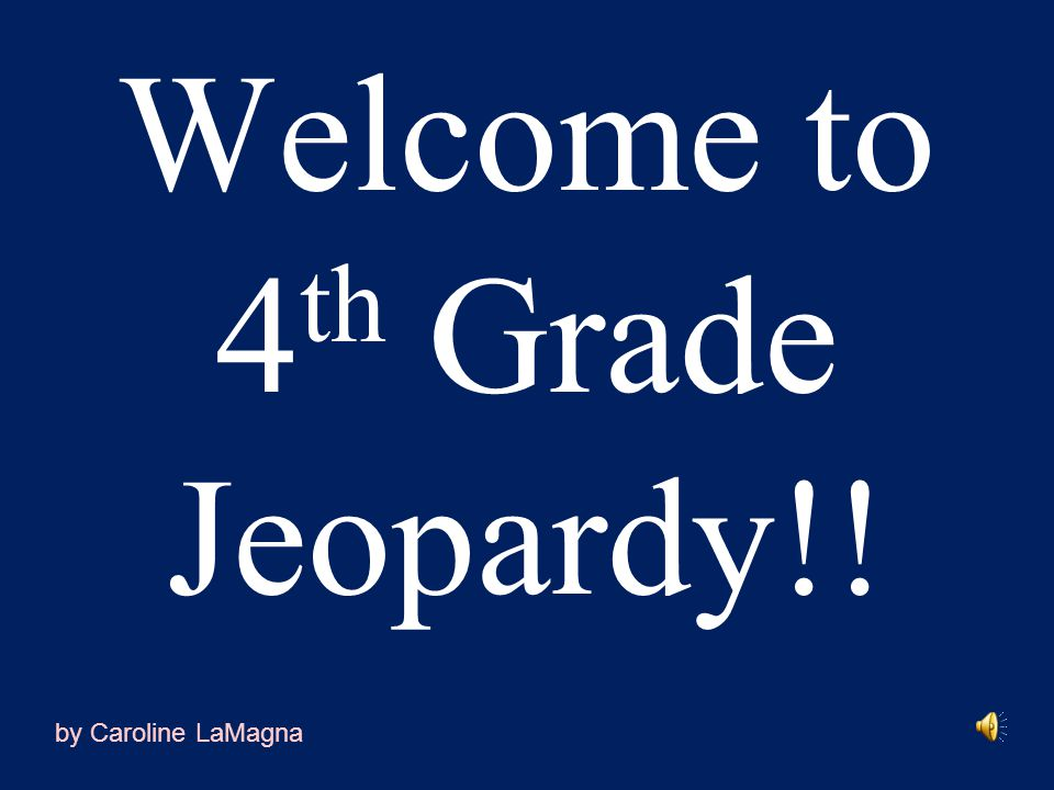 Welcome to 4 th Grade Jeopardy!! by Caroline LaMagna