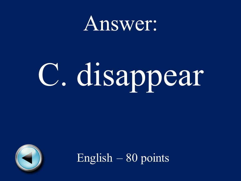 Answer: C. disappear English – 80 points