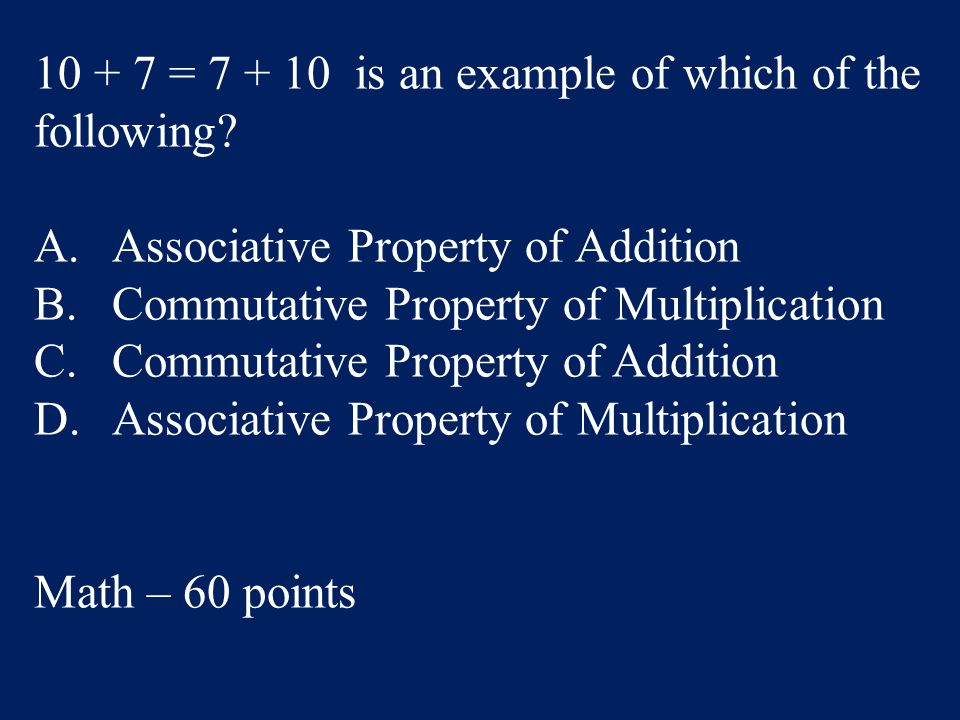 10 + 7 = 7 + 10 is an example of which of the following.